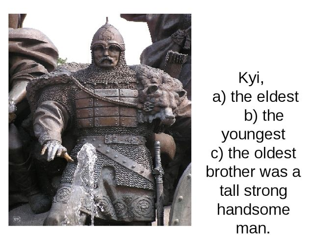 Kyi, a) the eldest b) the youngest c) the oldest brother was a tall strong h...