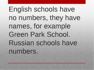 English schools have no numbers, they have names, for example Green Park Scho