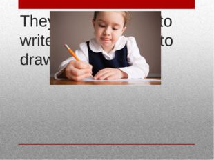 They learn to read, to write, to count, and to draw.