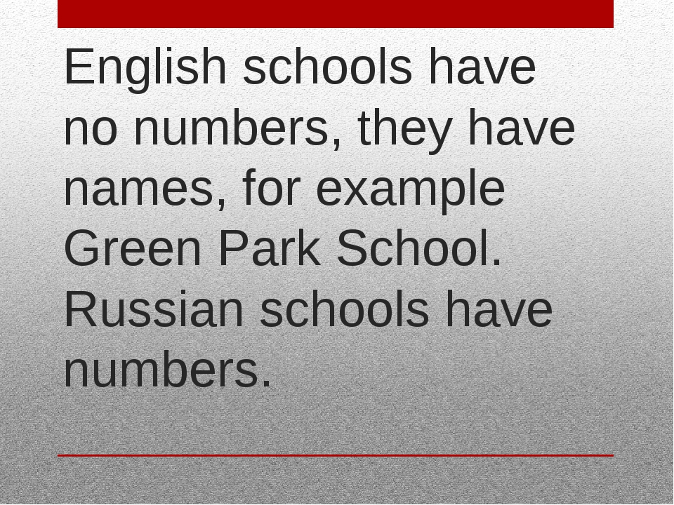 English schools have no numbers, they have names, for example Green Park Scho...