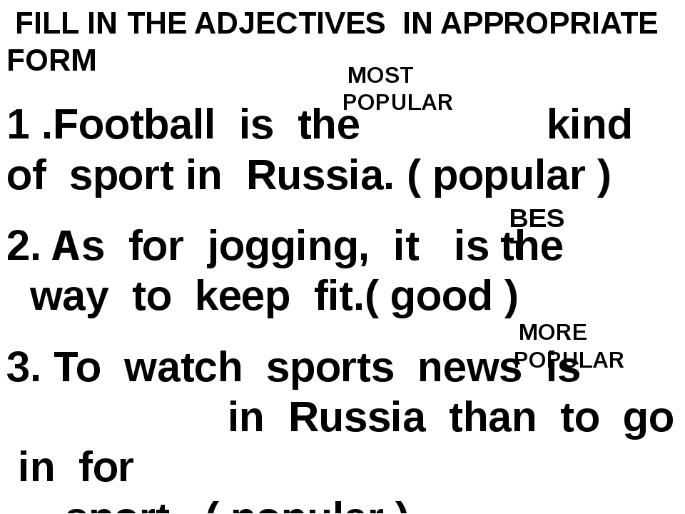 FILL IN THE ADJECTIVES IN APPROPRIATE FORM   1 .Football is the kind of spor...