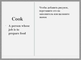 Cook A person whose job is to prepare food