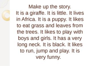 Make up the story. It is a giraffe. It is little. It lives in Africa. It is a