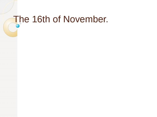 The 16th of November.