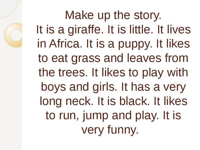 Make up the story. It is a giraffe. It is little. It lives in Africa. It is a...