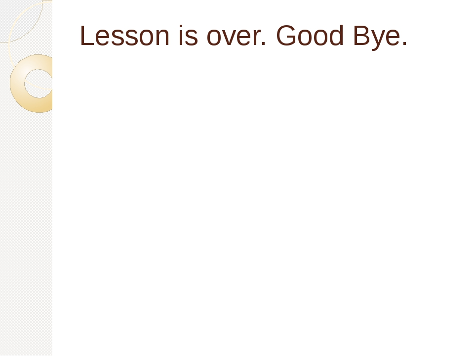 Lesson is over. Good Bye.