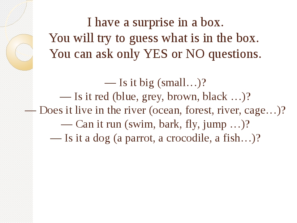 I have a surprise in a box. You will try to guess what is in the box. You can...