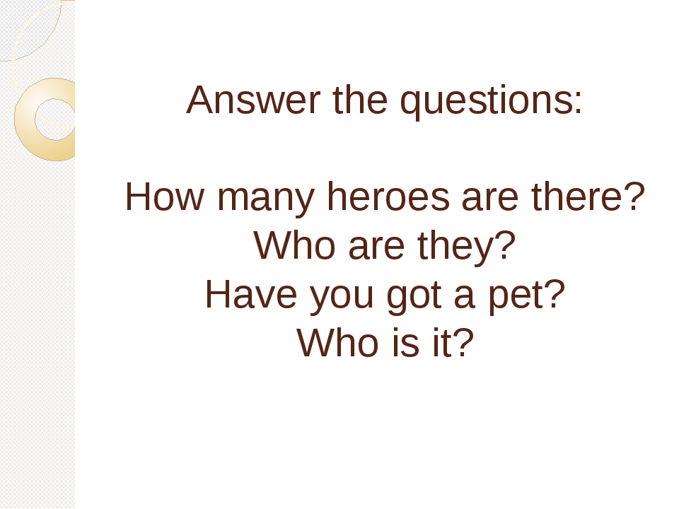 Answer the questions: How many heroes are there? Who are they? Have you got...