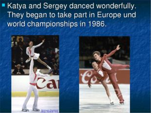 Katya and Sergey danced wonderfully. They began to take part in Europe und wo