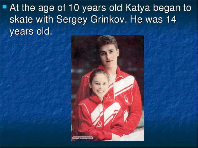 At the age of 10 years old Katya began to skate with Sergey Grinkov. He was 1...