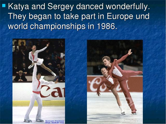 Katya and Sergey danced wonderfully. They began to take part in Europe und wo...