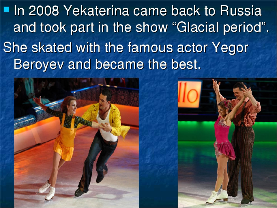 "In 2008 Yekaterina came back to Russia and took part in the show ""Glacial per..."