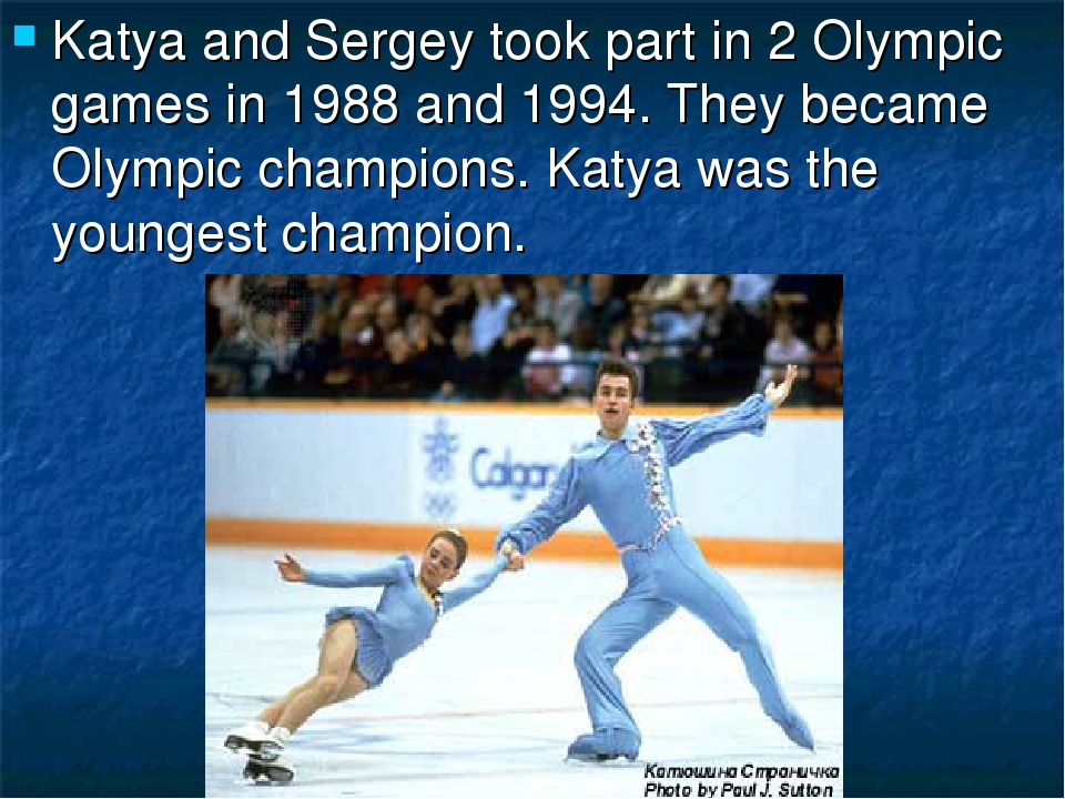 Katya and Sergey took part in 2 Olympic games in 1988 and 1994. They became O...