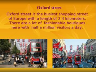 Oxford street is the busiest shopping street of Europe with a length of 2.4 k