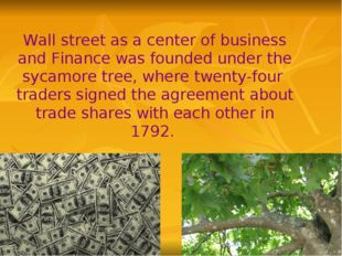 Wall street as a center of business and Finance was founded under the sycamor