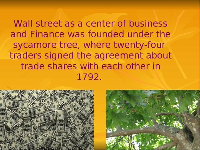 Wall street as a center of business and Finance was founded under the sycamor...
