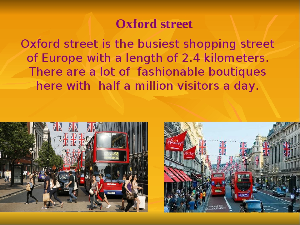 Oxford street is the busiest shopping street of Europe with a length of 2.4 k...