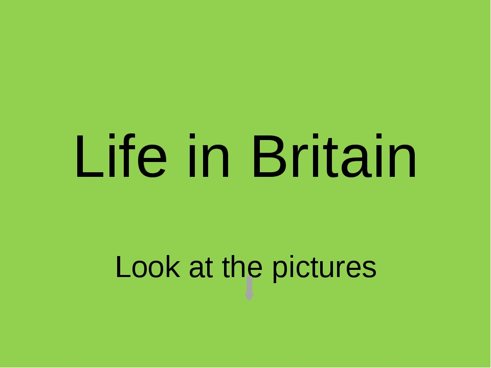 Life in Britain Look at the pictures