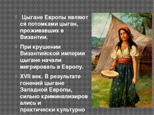 ЦыганеЕвропыявляются потомками цыган, проживавших в Византии. При крушении