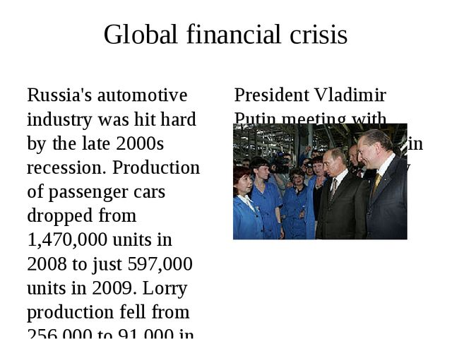 Global financial crisis Russia's automotive industry was hit hard by the late...