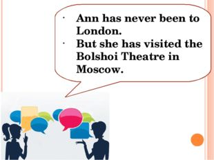 Ann has never been to London. But she has visited the Bolshoi Theatre in Mosc