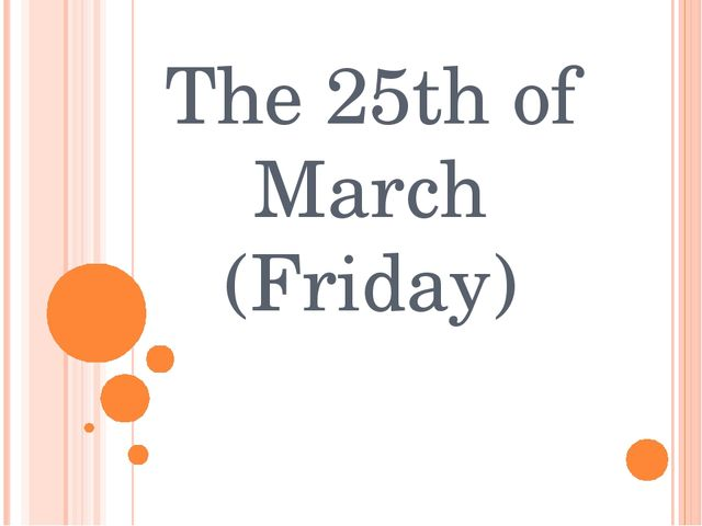 The 25th of March (Friday)
