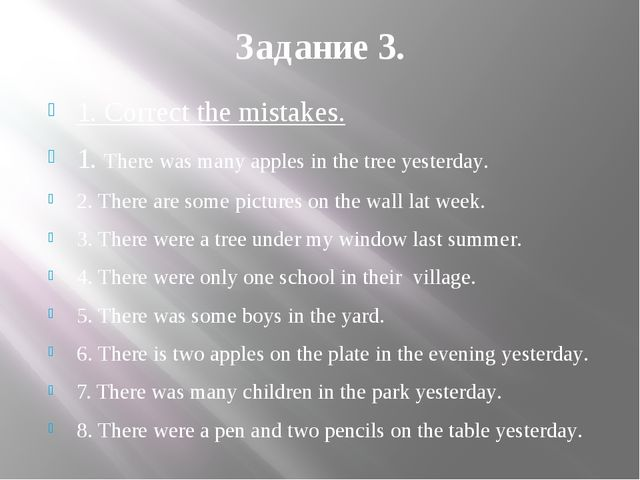 Задание 3. 1. Correct the mistakes. 1. There was many apples in the tree yest...