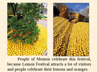 People of Menton celebrate this festival, because Lemon Festival attracts