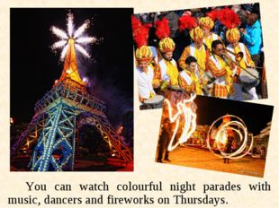 You can watch colourful night parades with music, dancers and fireworks on