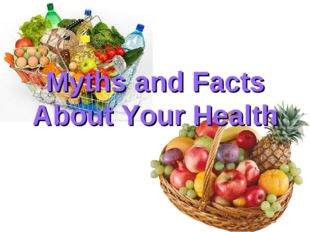 Myths and Facts About Your Health