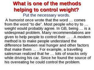 What is one of the methods helping to control weight? Put the necessary words