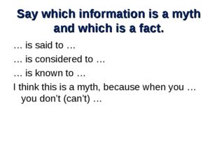 Say which information is a myth and which is a fact. … is said to … … is cons