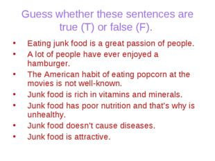 Guess whether these sentences are true (T) or false (F). Eating junk food is