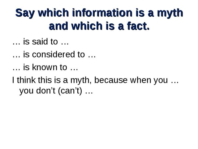 Say which information is a myth and which is a fact. … is said to … … is cons...