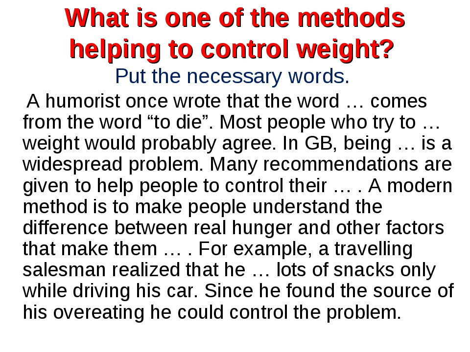 What is one of the methods helping to control weight? Put the necessary words...