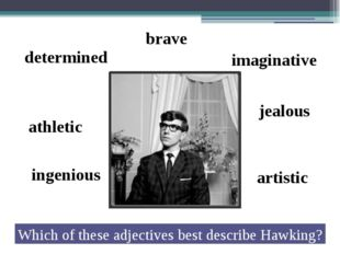 determined brave imaginative artistic ingenious athletic jealous Which of the