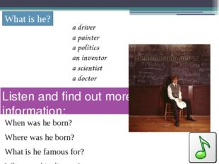 Listen and find out more information: When was he born? Where was he born? Wh