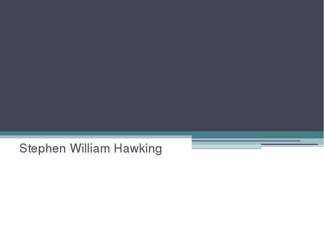 Against of all odds Stephen William Hawking