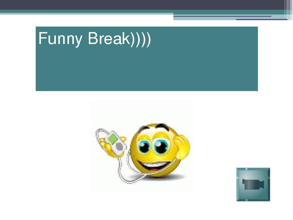 Funny Break))))