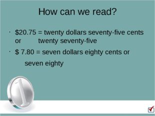 How can we read? $20.75 = twenty dollars seventy-five cents or 		twenty seven