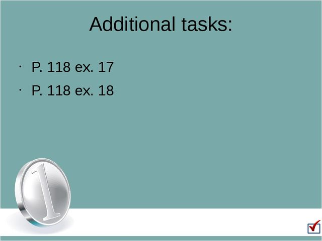 Additional tasks: P. 118 ex. 17 P. 118 ex. 18