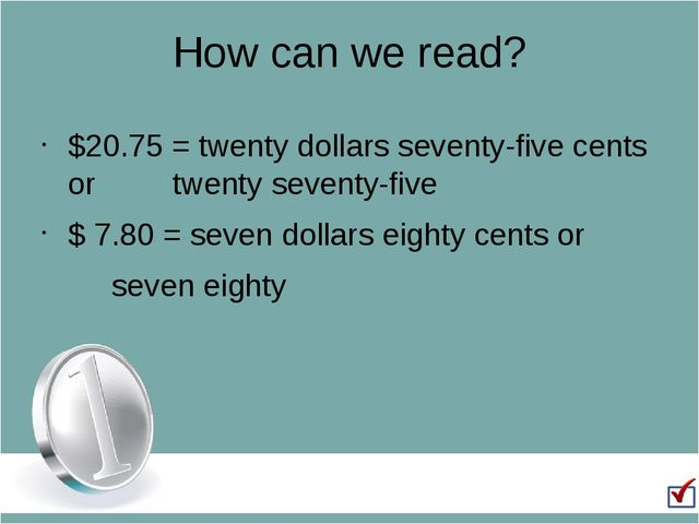 How can we read? $20.75 = twenty dollars seventy-five cents or 		twenty seven...
