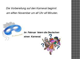 Die Vorbereitung auf den Karneval beginnt am elften November um elf Uhr elf