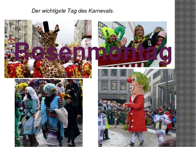 Rosenmontag Der wichtigste Tag des Karnevals.