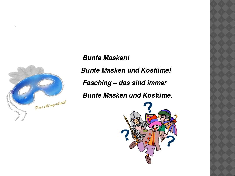 . Bunte Masken! Bunte Masken und Kostüme! Fasching – das sind immer Bunte Mas...