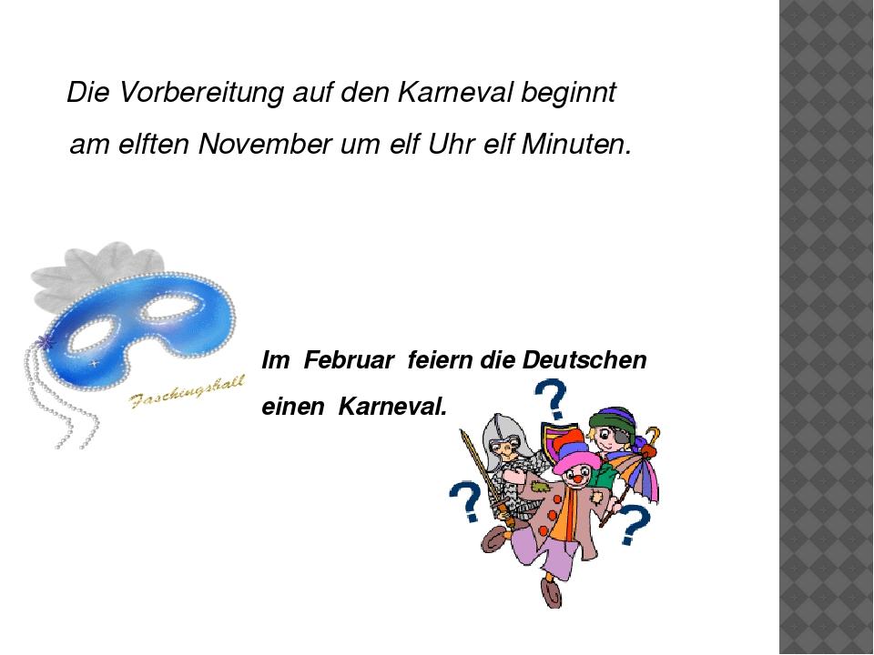 Die Vorbereitung auf den Karneval beginnt am elften November um elf Uhr elf...