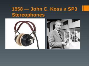 1958 — John C. Koss и SP3 Stereophones