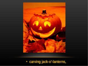 carving jack-o'-lanterns,