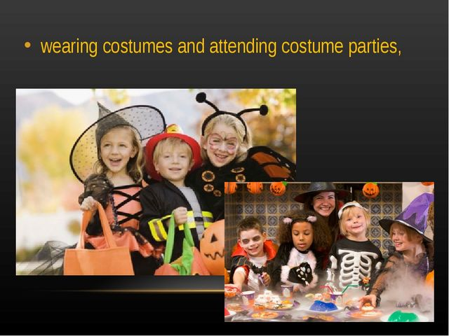 wearing costumes and attending costume parties,