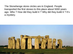 The Stonehenge stone circles are in England. People transported the first sto